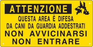 Attenzione - Questa area è difesa da cani da guardia addestrati - Non avvicinarsi, non entrare